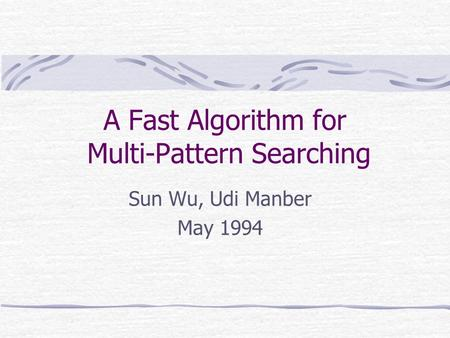 A Fast Algorithm for Multi-Pattern Searching Sun Wu, Udi Manber May 1994.