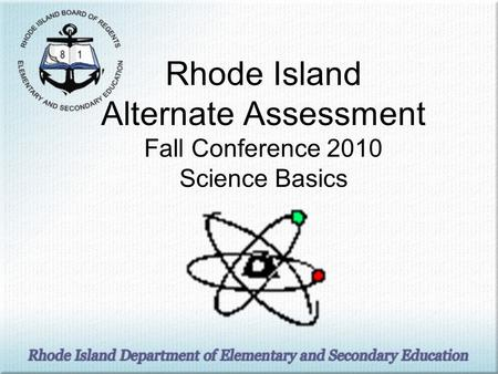 Rhode Island Alternate Assessment Fall Conference 2010 Science Basics.