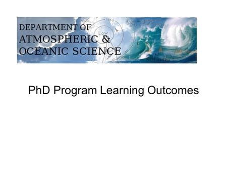 PhD Program Learning Outcomes. Student Learning Outcomes Assessment Measures and CriteriaAssessment Schedule 1. Demonstrate knowledge of broad and specialty.