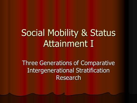 Social Mobility & Status Attainment I Three Generations of Comparative Intergenerational Stratification Research.