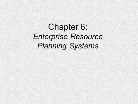 Chapter 6: Enterprise Resource Planning Systems. OBJECTIVES FOR CHAPTER 11  Functionality and key elements of ERP systems  ERP configurations--servers,