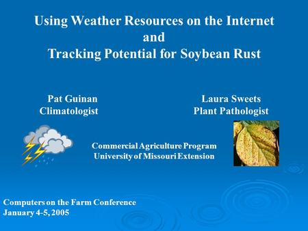 Using Weather Resources on the Internet and Tracking Potential for Soybean Rust Pat Guinan Laura Sweets ClimatologistPlant Pathologist Commercial Agriculture.