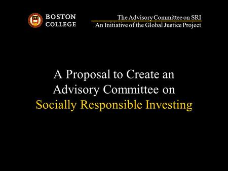 A Proposal to Create an Advisory Committee on Socially Responsible Investing The Advisory Committee on SRI An Initiative of the Global Justice Project.