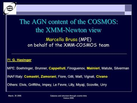 March, 30 2006Galaxies and structure through cosmic time Venice 2006 The AGN content of the COSMOS: the XMM-Newton view Marcella Brusa (MPE) on behalf.