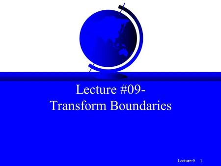 Lecture-9 1 Lecture #09- Transform Boundaries. Lecture-9 2 Transform Boundaries F Not all plate boundaries are convergent or divergent; many are defined.