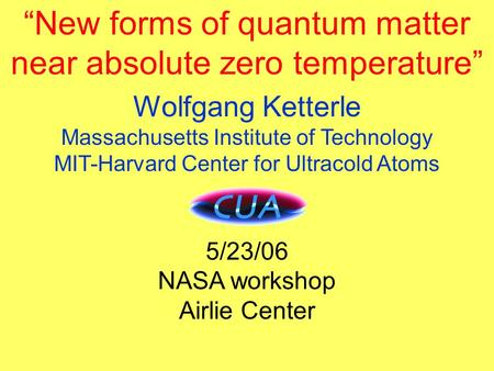 "Title ""New forms of quantum matter near absolute zero temperature"" Wolfgang Ketterle Massachusetts Institute of Technology MIT-Harvard Center for Ultracold."