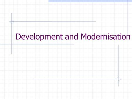 Development and Modernisation. Political Development Development of democracy and as the indicator of measuring development ? Why change / development.