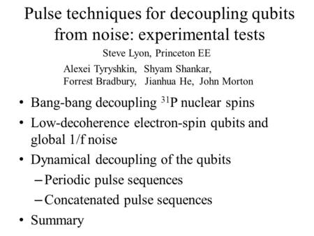 Pulse techniques for decoupling qubits from noise: experimental tests Bang-bang decoupling 31 P nuclear spins Low-decoherence electron-spin qubits and.