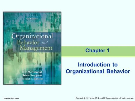 Copyright © 2011 by the McGraw-Hill Companies, Inc. All rights reserved. McGraw-Hill/Irwin Chapter 1 Introduction to Organizational Behavior.
