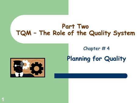 Greg Baker © 2004 1 Part Two TQM – The Role of the Quality System Chapter # 4 Planning for Quality.