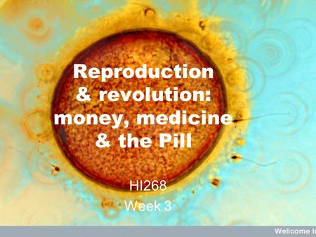 Reproduction & revolution: money, medicine & the Pill HI268 Week 3.