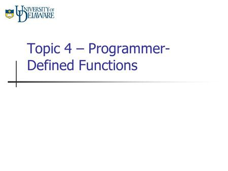 Topic 4 – Programmer- Defined Functions. CISC 105 – Topic 4 Functions So far, we have only seen programs with one function, main. These programs begin.