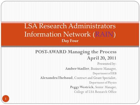 POST-AWARD Managing the Process April 20, 2011 Presented by: Amber Stadler, Business Manager, Department of EEB Alexandra Thebaud, Contract and Grant Specialist,