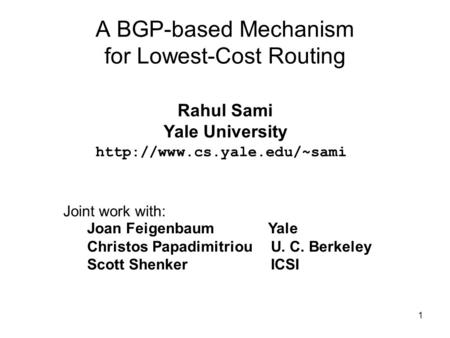 1 A BGP-based Mechanism for Lowest-Cost Routing Rahul Sami Yale University  Joint work with: Joan Feigenbaum Yale Christos.