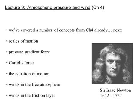 Lecture 9: Atmospheric pressure and wind (Ch 4) we've covered a number of concepts from Ch4 already… next: scales of motion pressure gradient force Coriolis.