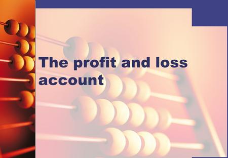 The profit and loss account. The profit and loss account is produced by a business to show:   How much net profit has been made   How much net loss.