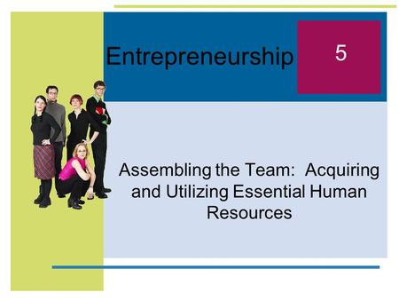 Assembling the Team: Acquiring and Utilizing Essential Human Resources