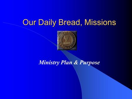 Our Daily Bread, Missions Ministry Plan & Purpose.