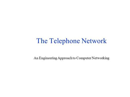 The Telephone Network An Engineering Approach to Computer Networking.