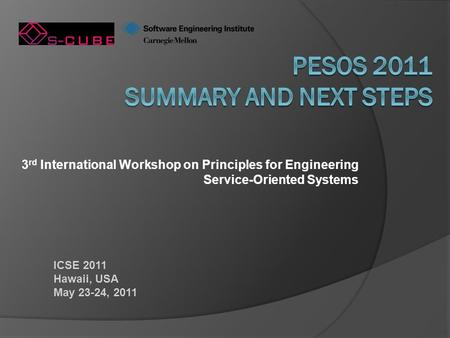 3 rd International Workshop on Principles for Engineering Service-Oriented Systems ICSE 2011 Hawaii, USA May 23-24, 2011.