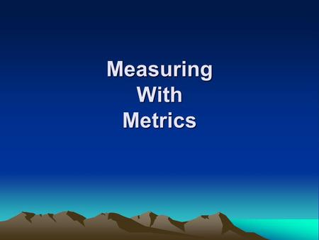 Measuring With Metrics. Big Idea #1 There are two types of observations: 1. Qualitative 2. Quantitative.