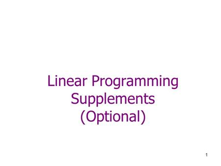 1 Linear Programming Supplements (Optional). 2 Standard Form LP (a.k.a. First Primal Form) Strictly ≤ All x j 's are non-negative.