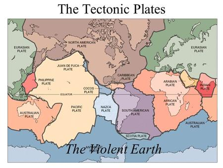 The Tectonic Plates The Violent Earth. Types of Crust Continental Crust – 20 to 70 km (10 to 30 miles) thick. Oceanic Crust – 7 km (4 miles) thick.