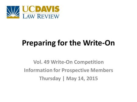 Preparing for the Write-On Vol. 49 Write-On Competition Information for Prospective Members Thursday | May 14, 2015.