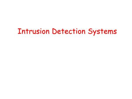 Intrusion Detection Systems. Definitions Intrusion –A set of actions aimed to compromise the security goals, namely Integrity, confidentiality, or availability,