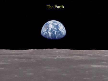 The Earth. General Features Mass: M Earth = 6 x 10 27 g Radius: R Earth = 6378 km Density:  = 5.5 g/cm 3 Age: 4.6 billion years.
