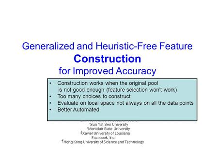 Generalized and Heuristic-Free Feature Construction for Improved Accuracy Wei Fan ‡, Erheng Zhong †, Jing Peng*, Olivier Verscheure ‡, Kun Zhang §, Jiangtao.