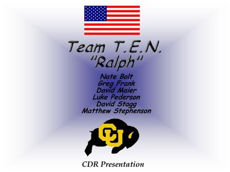 CDR Presentation. - Team T.E.N.'s objectives are to fly Ralph with all the systems functioning properly. This includes the boom arm, radiation badge,