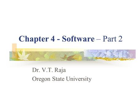 Chapter 4 - Software – Part 2 Dr. V.T. Raja Oregon State University.