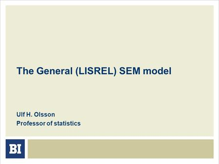 The General (LISREL) SEM model Ulf H. Olsson Professor of statistics.