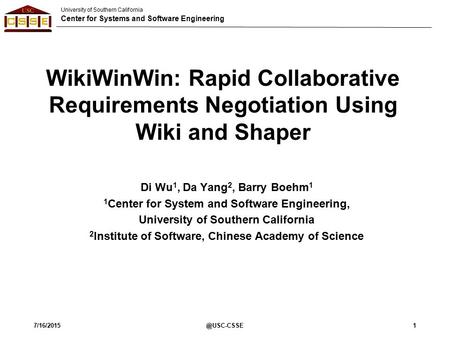 University of Southern California Center for Systems and Software Engineering 1 WikiWinWin: Rapid Collaborative Requirements Negotiation Using Wiki and.