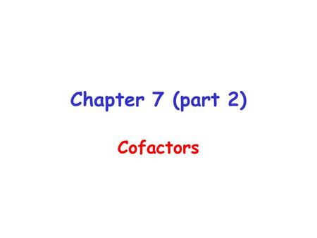 Chapter 7 (part 2) Cofactors. Biotin Water soluble Vitamin Produced by gut microflora which supplies ½ RDA Deficiencies are rare Consuming 6 raw eggs.