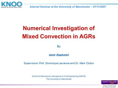 Numerical Investigation of Mixed Convection in AGRsBy Amir Keshmiri Supervisors: Prof. Dominique Laurence and Dr. Mark Cotton School of Mechanical, Aerospace.