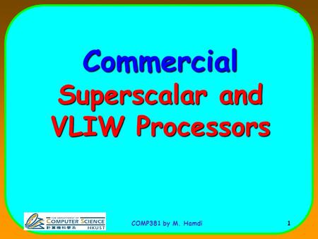 COMP381 by M. Hamdi 1 Commercial Superscalar and VLIW Processors.