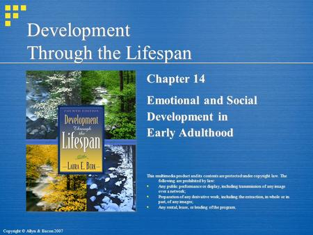 Copyright © Allyn & Bacon 2007 Development Through the Lifespan Chapter 14 Emotional and Social Development in Early Adulthood This multimedia product.