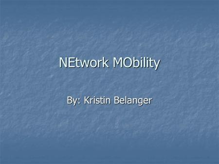 NEtwork MObility By: Kristin Belanger. Contents Introduction Introduction Mobile Devices Mobile Devices Objectives Objectives Security Security Solution.