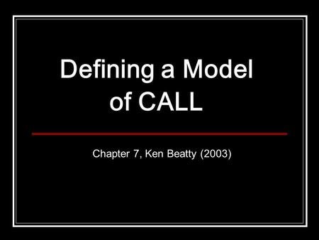 Defining a Model of CALL Chapter 7, Ken Beatty (2003)