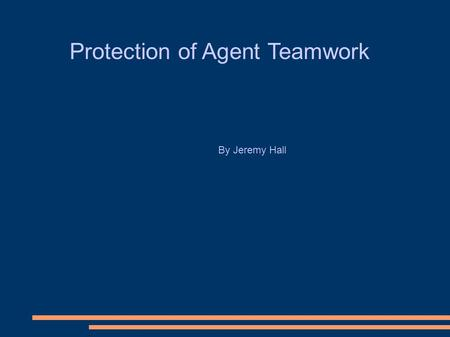 Protection of Agent Teamwork By Jeremy Hall. Agent Teamwork Overview ● Mobile agent framework  AgentTeamwork 2 is a mobile-agent based middleware system.