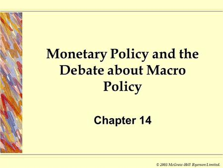 © 2003 McGraw-Hill Ryerson Limited. Monetary Policy and the Debate about Macro Policy Chapter 14.