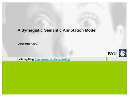 BYU A Synergistic Semantic Annotation Model December 2007 Yihong Ding,