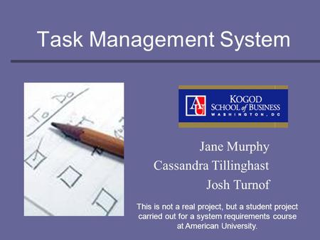 Task Management System Jane Murphy Cassandra Tillinghast Josh Turnof This is not a real project, but a student project carried out for a system requirements.