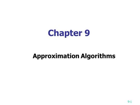 9-1 Chapter 9 Approximation Algorithms. NP-Complete Problem Enumeration Branch an Bound Greedy Approximation PTAS K-Approximation No Approximation 9-2.