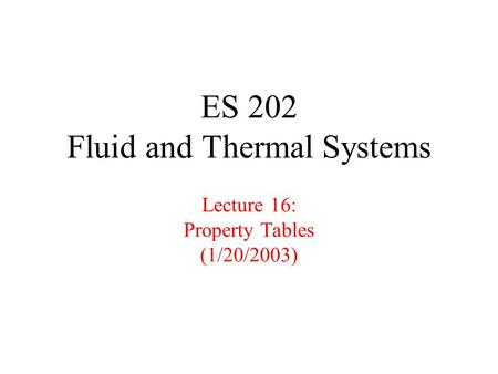 ES 202 Fluid and Thermal Systems Lecture 16: Property Tables (1/20/2003)