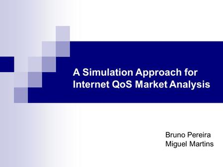 A Simulation Approach for Internet QoS Market Analysis Bruno Pereira Miguel Martins.