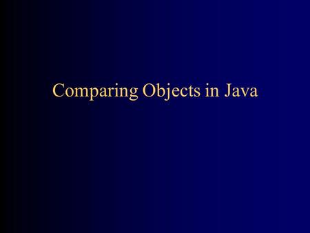 Comparing Objects in Java. The == operator When you define an object, for instance Person p = new Person(John, 23); we talk about p as if its value.
