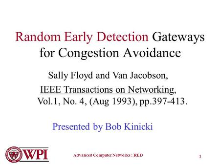 Advanced Computer Networks : RED 1 Random Early Detection Gateways for Congestion Avoidance Sally Floyd and Van Jacobson, IEEE Transactions on Networking,